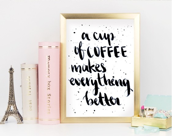 A Cup Of Coffee Makes Everything Better
