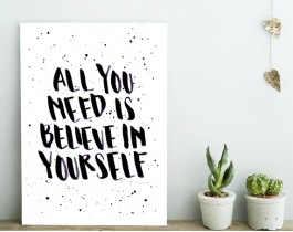 All You Need Is Believe In Yourself